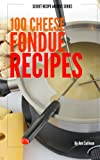 100 Cheese Fondue Recipes (Secret Recipe Archive Series)