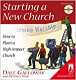 Starting a New Church: How to Plant a High-Impact Church (0834119854) by Dr. Dale Galloway