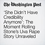 'She Didn't Have Credibility Anymore': The Moment Rolling Stone's Uva Rape Story Unraveled | Joe Heim