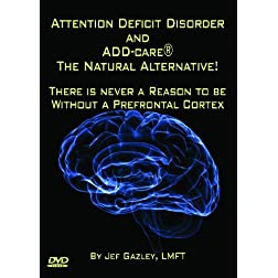 Attention Deficit Disorder and ADD-care(R) The Natural Alternative! There is Never a Reason to be Without a Prefrontal Cortex