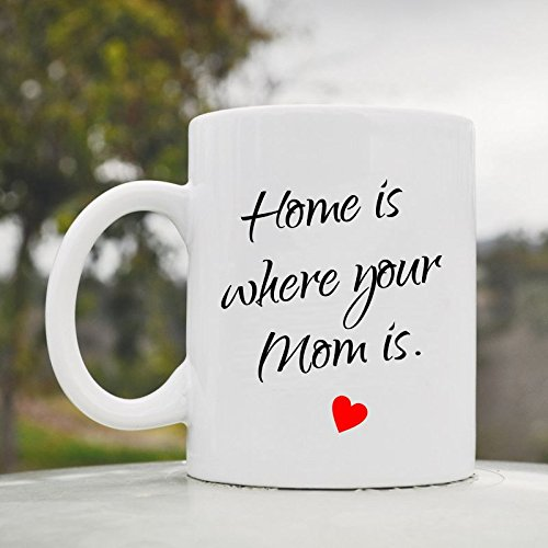 Home Is Where Your Mom Is Cute Funny 11Oz Ceramic Coffee Mug Cup