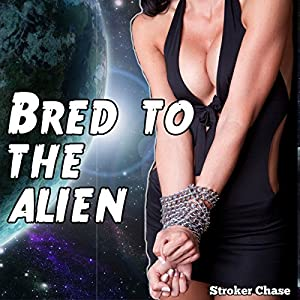 Bred to the Alien | [Stroker Chase]