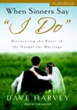 img - for By David Harvey When Sinners Say I Do: Discovering the Power of the Gospel for Marriage Audio Book CD [Audio CD] book / textbook / text book