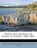 Notes And Journal Of Travel In Europe, 1804-1805...