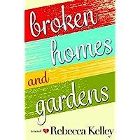 Broken Homes & Gardens : A Novel