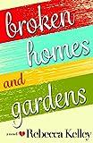 Broken Homes & Gardens: A Novel