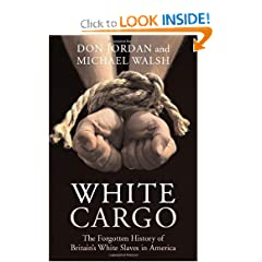 White Cargo: The Forgotten History of Britain's White Slaves in America by Don Jordan and Michael Walsh