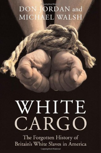 White Cargo: The Forgotten History of Britain's White Slaves in America  - Don Jordan,Michael Walsh