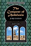 The Conquest of Andalusia: A Historical Novel Describing the History of Spain and Its Circumstances Before the Muslim Conquest, the Conquest Itse