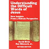 Understanding the Difficult Words of Jesus: New Insights From a Hebrew Perspective ~ David Bivin
