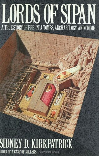 Lords of Sipan: A True Story of Pre-Inca Tombs, Archaeology, and Crime, Sidney D. Kirkpatrick