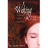 Waking Rose: A Fairy Tale Retold ~ Regina Doman