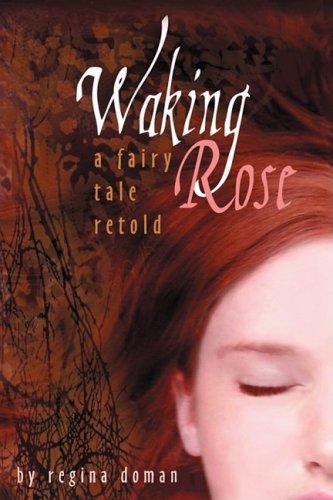 Waking Rose: A Fairy Tale Retold