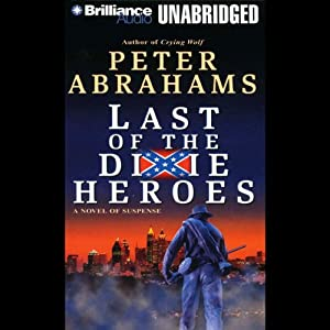 Last of the Dixie Heroes | [Peter Abrahams]