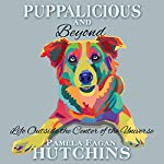 Puppalicious And Beyond: Life Outside The Center Of The Universe | Pamela Fagan Hutchins