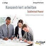 Konzentriert arbeiten - Subliminal-Hörbuch   Annegret Hartmann