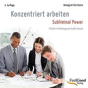 Konzentriert arbeiten - Subliminal-Hörbuch Hörbuch