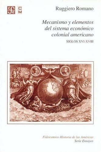 Mecanismo y elementos del sistema econ mico colonial americano. Siglos XVI-XVIII (Fideicomiso Historia De Las Americas) (Spanish Edition)