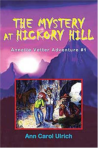 The Mystery at Hickory Hill (Annette Vetter Adventure #1)