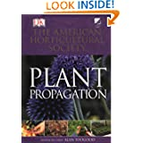 American Horticultural Society Plant Propagation: The Fully Illustrated Plant-by-Plant Manual of Practical Techniques...