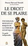 echange, troc Bertrand Mattéoli, Anne Eveillard - Le droit de se plaire : psychologie, bienfaits et risques de la chirurgie esthétique