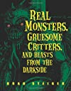 Real monsters, gruesome critters, and beasts from the darkside