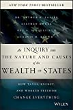 An Inquiry into the Nature and Causes of the Wealth of States: How Taxes, Energy, and Worker Freedom Change Everything