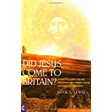 Did Jesus Come to Britain?: An Investigation into the Traditions That Christ Visited Cornwall and Somersetby Glynn S. Lewis