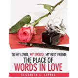 To My Lover, My Spouse, My Best Friend: The Place of Words in Loveby Elizabeth C. Clarke