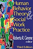 Human Behavior Theory and Social Work Practice (Modern Applications of Social Work)
