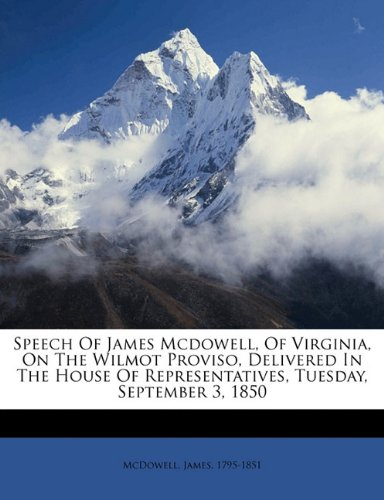 Speech of James McDowell, of Virginia, on the Wilmot proviso, delivered in the House of Representatives, Tuesday, September 3, 1850