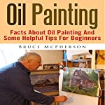 Oil Painting: Facts About Oil Painting and Some Helpful Tips for Beginners | Bruce McPherson