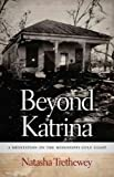 Beyond Katrina: A Meditation on the Mississippi Gulf Coast [ BEYOND KATRINA: A MEDITATION ON THE MISSISSIPPI GULF COAST BY Trethewey, Natasha ( Author ) Sep-01-2010