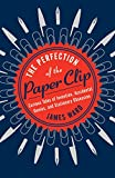 img - for The Perfection of the Paper Clip: Curious Tales of Invention, Accidental Genius, and Stationery Obsession book / textbook / text book