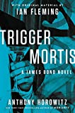 Trigger Mortis: With Original Material by Ian Fleming (James Bond Novels)