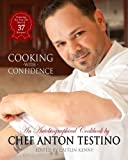 """Chef Anton Testino's """"Cooking With Confidence"""": An Autobiographical CookBook"""