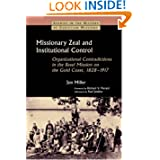 Missionary Zeal and Institutional Control: Organizational Contradictions in the Basel Mission on the Gold Coast...