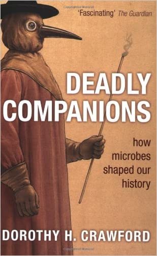 Deadly Companions: How Microbes Shaped Our History written by Dorothy H. Crawford