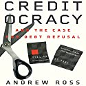 Creditocracy: And the Case for Debt Refusal Audiobook by Andrew Ross Narrated by Stephen McLaughlin