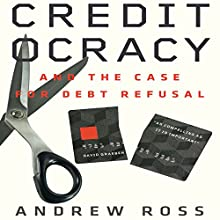 Creditocracy: And the Case for Debt Refusal (       UNABRIDGED) by Andrew Ross Narrated by Stephen McLaughlin