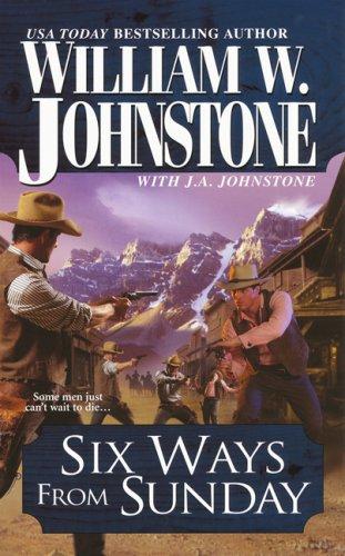 Six Ways From Sunday (Pinnacle Western), William W. Johnstone, J.A. Johnstone