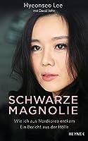 Schwarze Magnolie: Wie ich aus Nordkorea entkam. Ein Bericht aus der H�lle (German Edition)