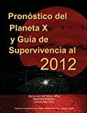 img - for Pron Stico del Planeta X y Gu a de Supervivencia Al 2012 (Spanish Edition) book / textbook / text book