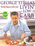 Image of George Stella&amp;#039;s Livin&amp;#039; Low Carb: Family Recipes Stella Style