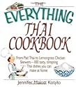 The Everything Thai Cookbook: From Pad Thai to Lemongrass Chicken Skewers--300 Tasty, Tempting Thai Dishes You Can Make at Home (Everything Series)