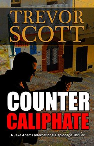 Counter Caliphate (A Jake Adams International Espionage Thriller Series Book 11) PDF