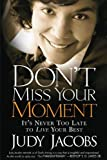 img - for Don't Miss Your Moment: It's Never Too Late to Live Your Best by Jacobs, Judy (2008) Paperback book / textbook / text book