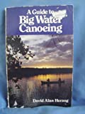 A guide to big water canoeing (0809276887) by Herzog, David Alan