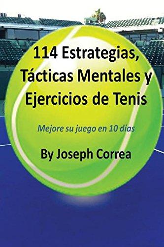 114 Estrategias, Tacticas Mentales y Ejercicios de Tenis: Mejore su juego en 10 dias  [Correa, Joseph] (Tapa Blanda)