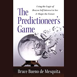 The Predictioneer's Game: Using the Logic of Brazen Self-Interest to See and Shape the Future | [Bruce Bueno de Mesquita]